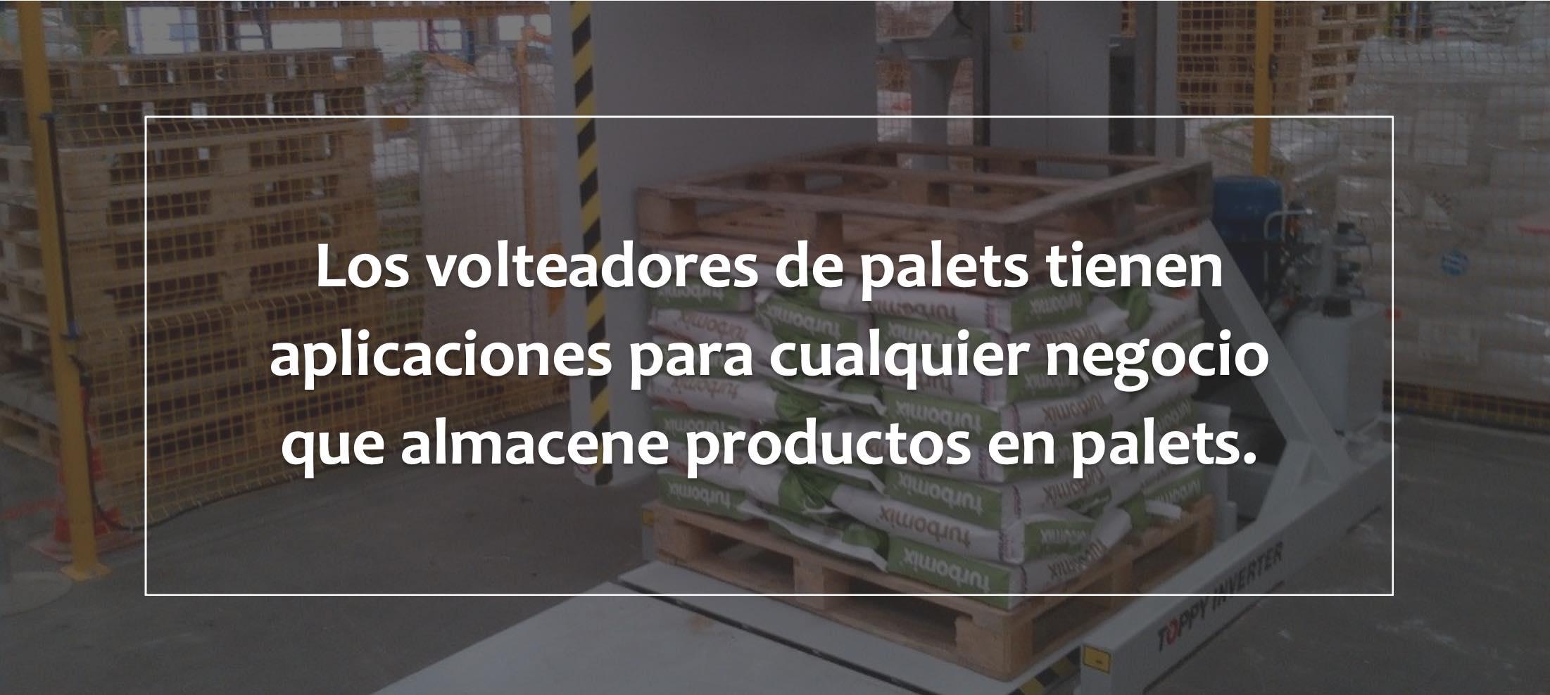 Los volteadores de palets tienen aplicaciones para cualquier negocio que almacene productos en palet