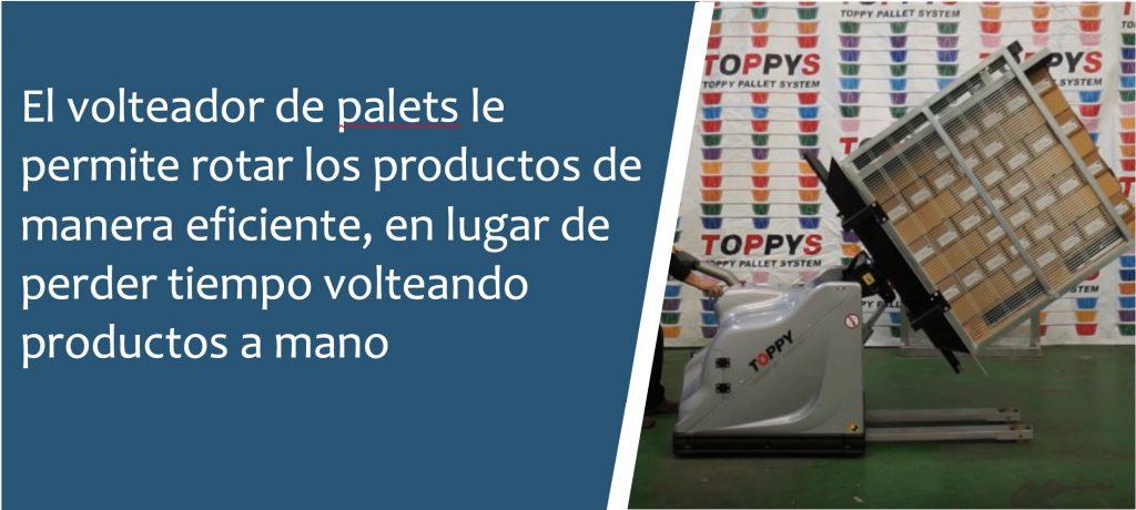 El volteador de palets rota los productos de manera eficiente sin perder tiempo volteándolos a mano