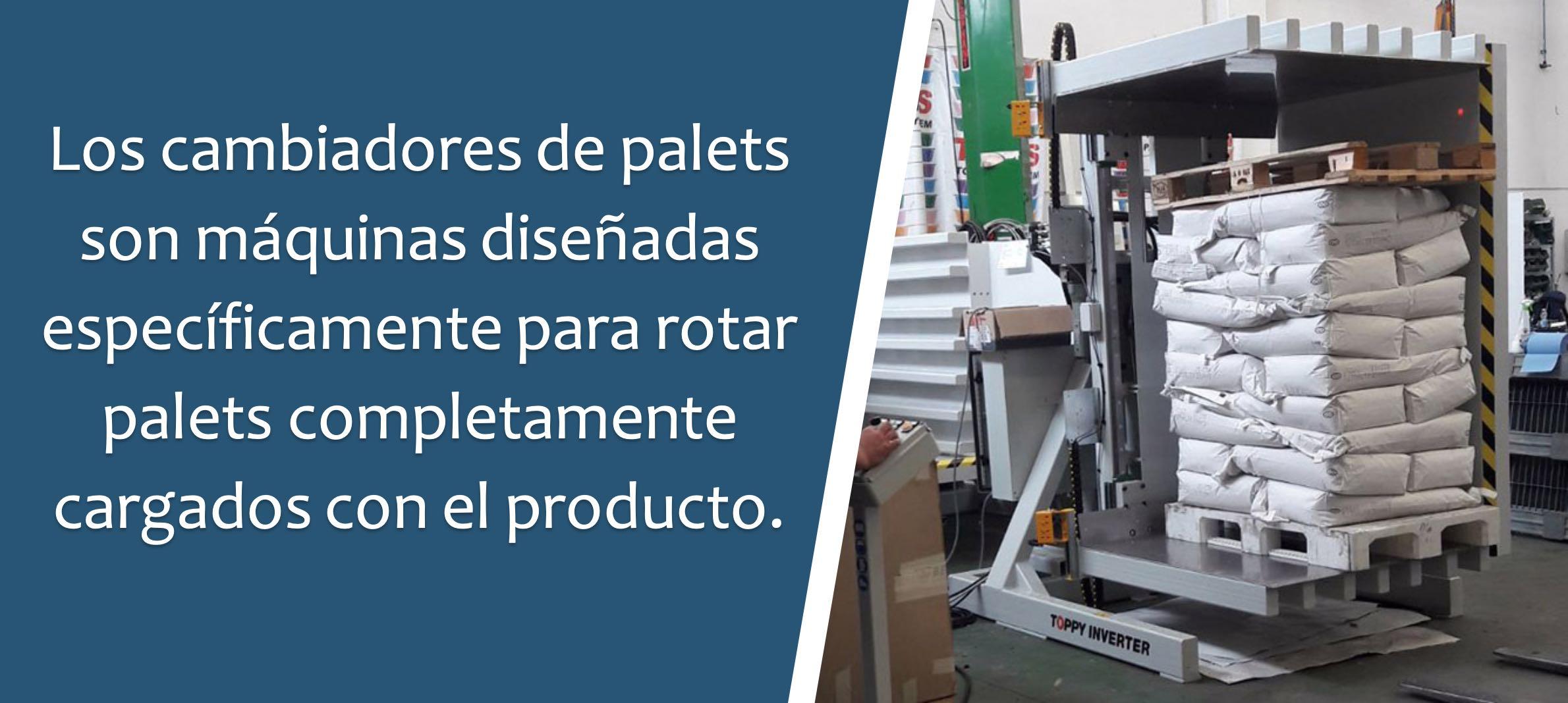 Los cambiadores de palets son máquinas diseñadas específicamente para rotar palets completamente cargados con el producto.